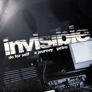 INVISIBLE - Do For Self/A Journey/Petro