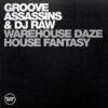 GROOVE ASSASSINS & DJ RAW - Warehouse Daze/House Fantasy