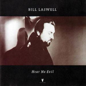 BILL LASWELL – Hear No Evil