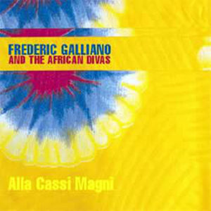 FREDERIC GALLIANO and THE AFRICAN DIVAS – Alla Cassi Magni