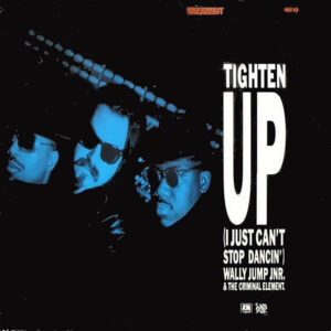 WALLY JUNIOR JNR. & THE CRIMINAL ELEMENT - Tighten Up ( I Just Can't Stop Dancin' )