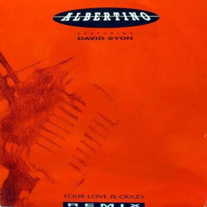 ALBERTINO feat DAVID SYON – Your Love Is Crazy Remixes