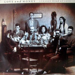 LOVE AND MONEY – Strange Kind Of Love
