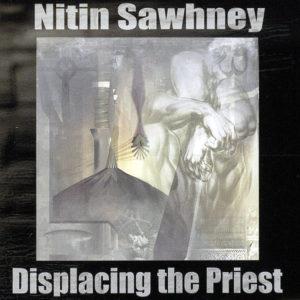 NITIN SAWHNEY – Displacing The Priest