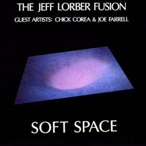 THE JEFF LORBER FUSION – Soft Space