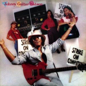 "JOHNNY ""GUITAR"" WATSON - Strike On Computers"