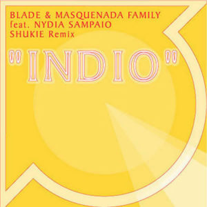 BLADE & MASQUENADA FAMILY feat NYDIA SAMPAIO – Indio Remixes