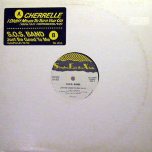 THE S.O.S. BAND / CHERELLE - Just Be Good To Me/I Didn't Mean To Turn You On
