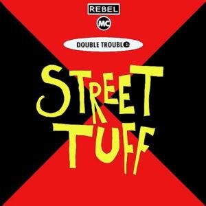 REBEL MC & DOUBLE TROUBLE - Street Tuff Remix
