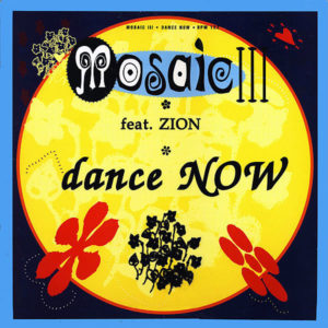 MOSAIC III feat ZION – Dance Now