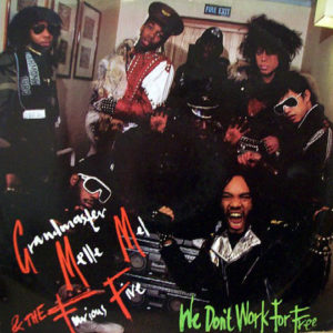 GRANDMASTER MELLE MEL & THE FURIOUS FIVE – We Don't Work For Free