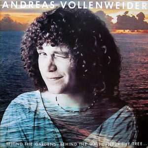 ANDREAS VOLLENWEIDER – Behind The Gardens, Behind The Wall, Under The Tree…