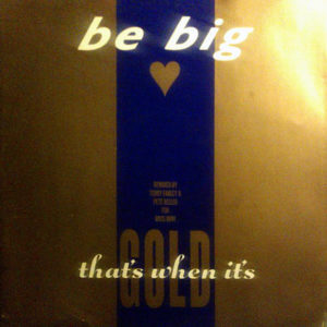 BE BIG – That's When It's Gold