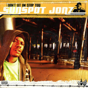 SUNSPOT JONZ - Don't Let Em Stop You