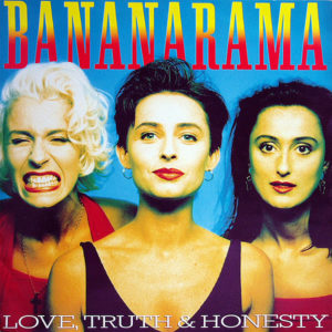 BANANARAMA – Love, Truth & Honesty