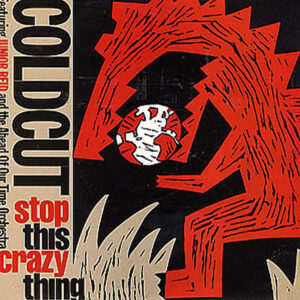 COLDCUT feat JUNIOR REID & THE AHEAD OF OUR TIME ORCHESTRA - Stop This Crazy Thing Remix