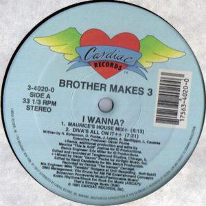 BROTHER MAKES 3 – I Wanna?