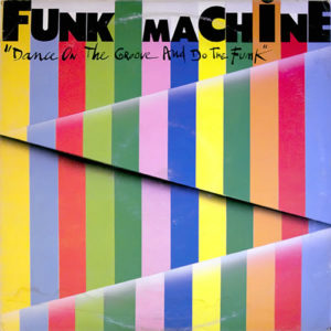 FUNK MACHINE – Dance On The Groove  And Do The Funk