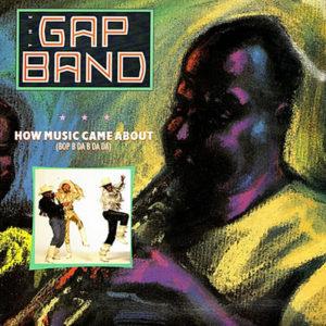 The Gap Band How Music Came About ( Bop B Da B Da Da )