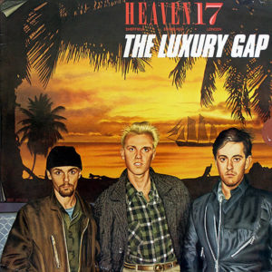 HEAVEN 17 – The Luxury Gap