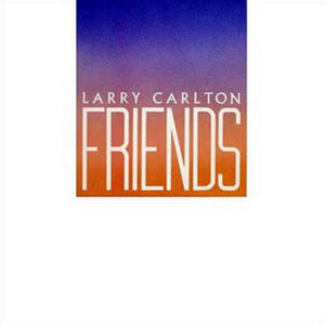 LARRY CARLTON – Friends