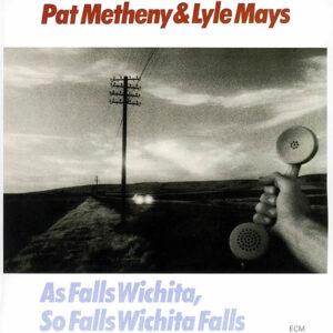 PAT METHENY & LYLE MAYS – As Falls Wichita, So Falls Wichita Falls