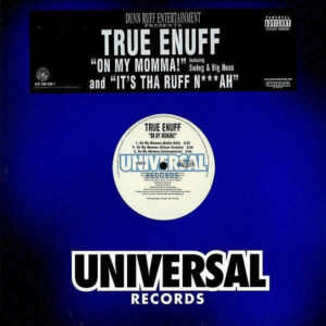 TRUE ENUFF – It's Tha Ruff N***Ah/On My Momma