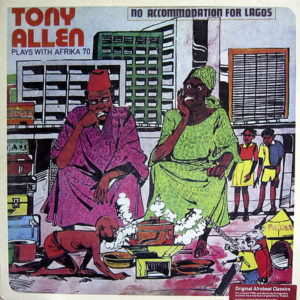 TONY ALLEN PLAYS WITH AFRIKA 70 - No Accommodation For Lagos