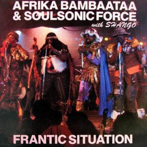 AFRIKA BAMBAATAA & SOUL SONIC FORCE & SHANGO – Frantic Situation