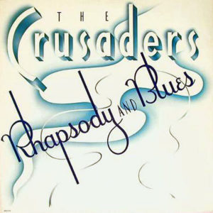 THE CRUSADERS – Rhapsody And Blues