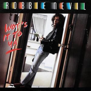 ROBBIE NEVIL - Wot's It To Ya