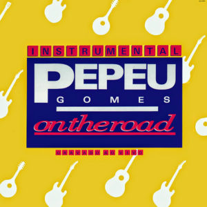 PEPEU GOMES – Instrumental On The Road
