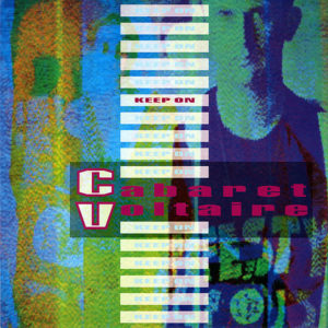 CABARET VOLTAIRE – Keep On
