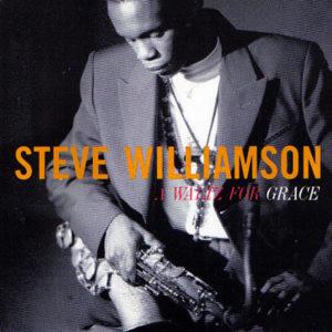 STEVE WILLIAMSON – A Waltz For Grace
