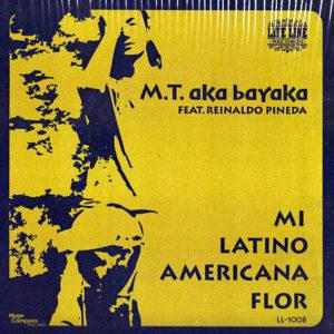 MT aka BAYAKA feat REINALDO PINEDA - Mi Latino Americana Flor