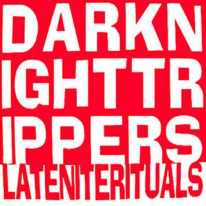 DARK NIGHT TRIPPERS – Late Nite Rituals