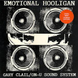 GARY CLAIL / ON-U SOUND SYSTEM – Emotional Hooligan