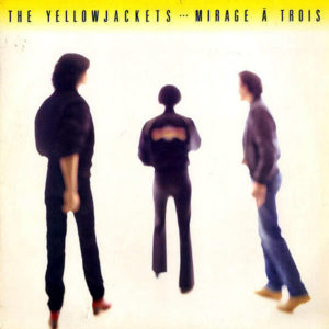 THE YELLOWJACKETS – Mirage A Trois