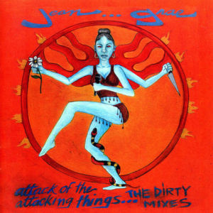 JEAN GRAE - Attack Of The Attacking Things…The Dirty Mixes