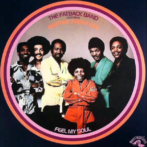 THE FATBACK BAND feat BROTHER JOHNNY KING – Feel My Soul