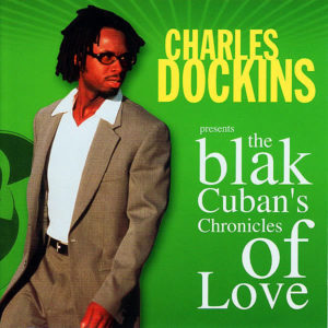 CHARLES DOCKINS presents - The Blak Cuban's Chronicles Of Love