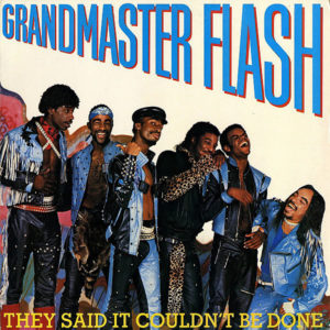 GRANDMASTER FLASH – They Said It Couldn't Be Done