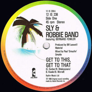 SLY & ROBBIE feat BERNARD FOWLER - Get To This, Get To That