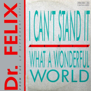 DR FELIX - What A Wonderful World/I Can't Stand It Remix
