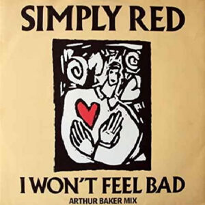 SIMPLY RED – I Won't Feel Bad Arthur Baker Remix