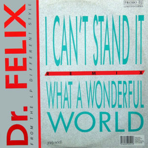 DR FELIX – What A Wonderful World/I Can't Stand It Remix