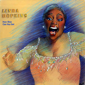 LINDA HOPKINS - How Blue Can You Get