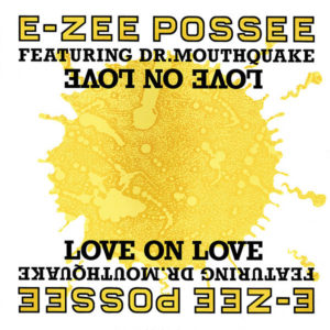 E-ZEE POSSE feat DR MOUTHQUAKE – Love On Love