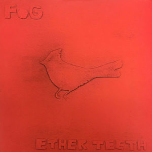 FOG – Ether Teeth