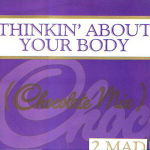 2 MAD - Thinkin' About Your Body